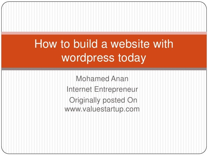 How to build a website with    wordpress today        Mohamed Anan     Internet Entrepreneur      Originally posted On    ...