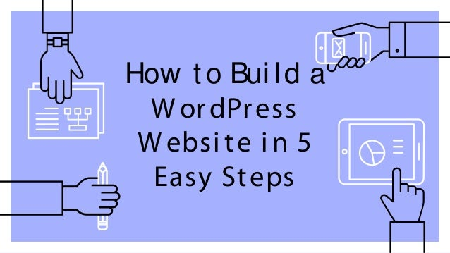 How t o Bui ld a W ordPress W ebsi te i n 5 Easy Steps