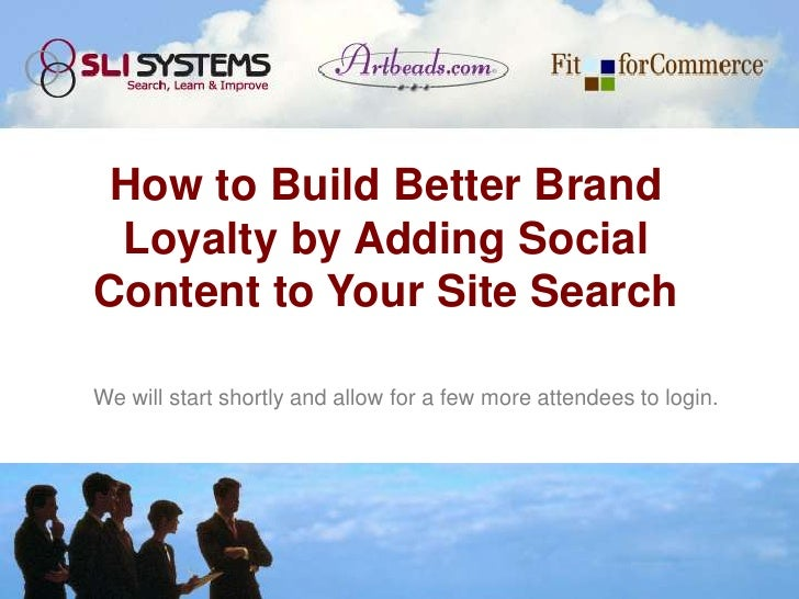 How to Build Better Brand Loyalty by Adding SocialContent to Your Site SearchWe will start shortly and allow for a few mor...