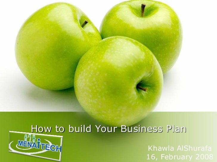 How to build Your Business Plan                       Khawla AlShurafa                       16, February 2008