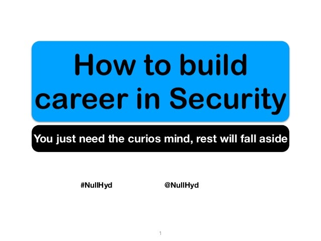 How to build career in Security You just need the curios mind, rest will fall aside 1 #NullHyd @NullHyd