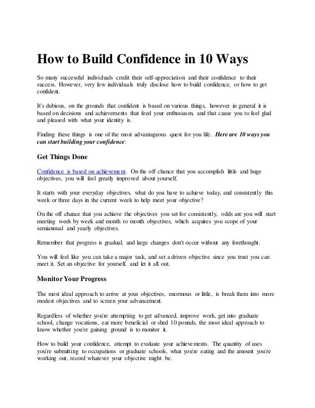 How to Build Confidence in 10 Ways So many successful individuals credit their self-appreciation and their confidence to t...