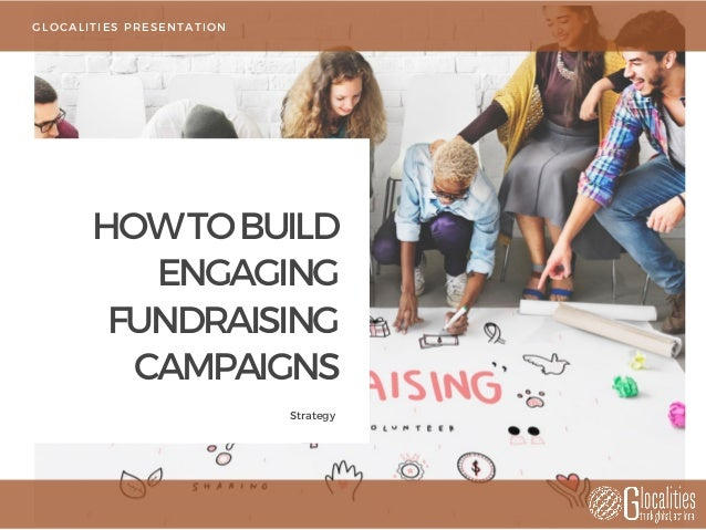 HOWTOBUILD ENGAGING FUNDRAISING CAMPAIGNS Strategy GLOCALITIES PRESENTATION