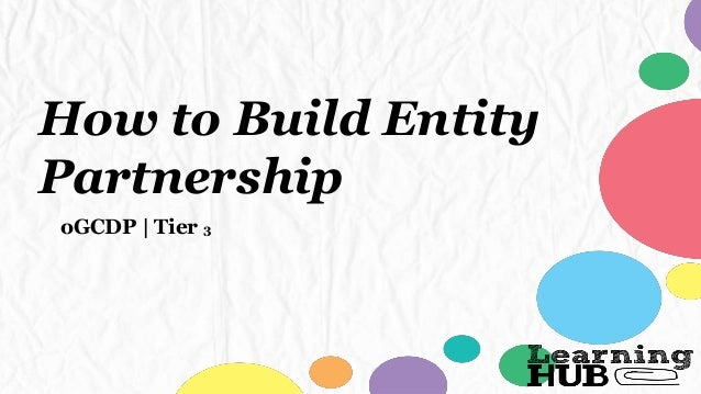 How to Build Entity Partnership oGCDP | Tier 3