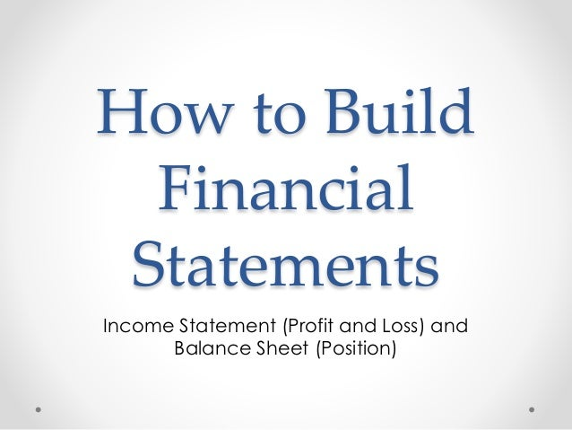 How to Build Financial Statements Income Statement (Profit and Loss) and Balance Sheet (Position)