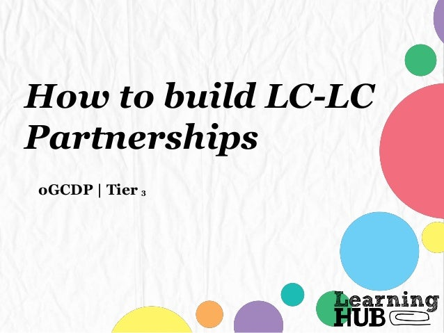 How to build LC-LC Partnerships oGCDP   Tier 3