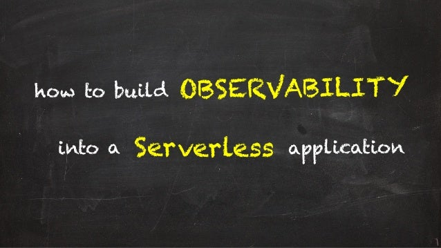 how to build Serverless OBSERVABILITY into a application