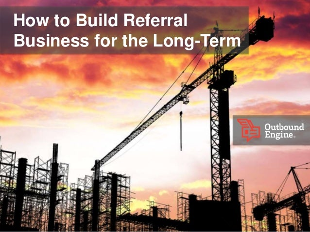 How to Build Referral Business for the Long-Term