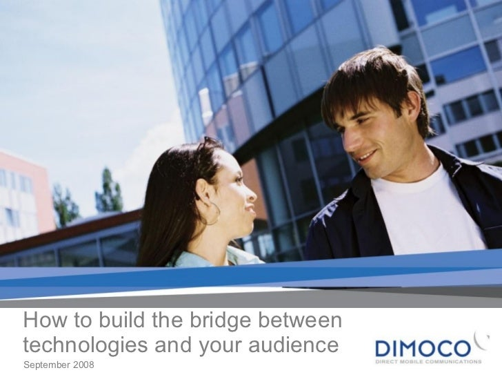 How to build the bridge between technologies and your audience September 2008