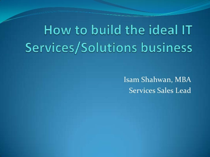 How to Build A Solid IT Services Business<br />Isam Shahwan, MBA<br />Services Sales Lead<br />Microsoft Corporation<br />