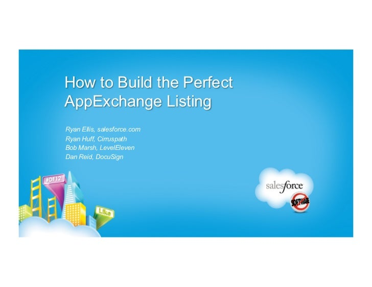 How to Build the PerfectAppExchange ListingRyan Ellis, salesforce.comRyan Huff, CirruspathBob Marsh, LevelElevenDan Reid, ...
