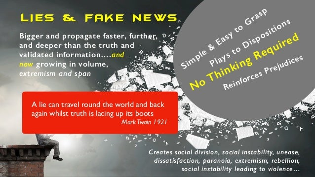 Bigger and propagate faster, further, and deeper than the truth and validated information….and now growing in volume, extr...