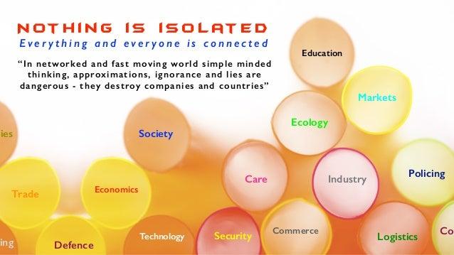 N ot h i n g i s i s o l at e d E v e r y t h i n g a n d e v e r y o n e i s c o n n e c t e d Ecology Economics Technolo...