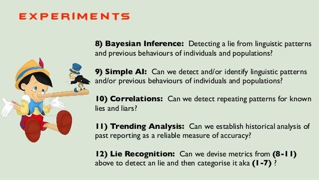 E x p e r i m e n ts 8) Bayesian Inference: Detecting a lie from linguistic patterns and previous behaviours of individual...