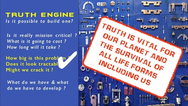 TRUTH Engine What do we have & what do we have to develop ? How big is this problem ? Does it look tractable ? Might we cr...