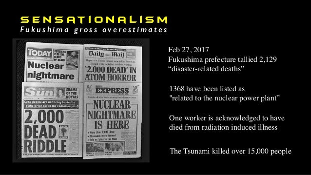 s e n s at i o n a l i s m F u k u s h i m a g r o s s o v e r e s t i m a t e s Feb 27, 2017 Fukushima prefecture tallied...