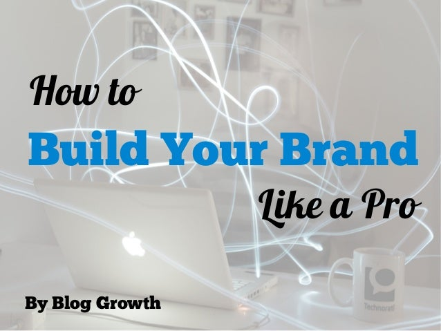 How toBuild Your BrandLike a ProBy Blog Growth
