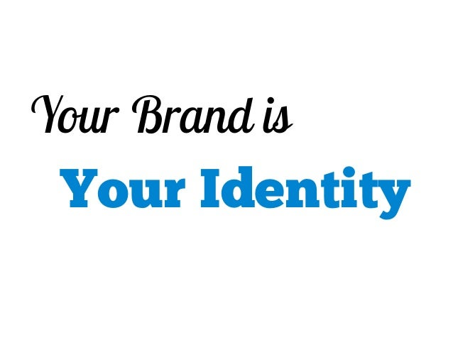 Your Brand isYour Identity
