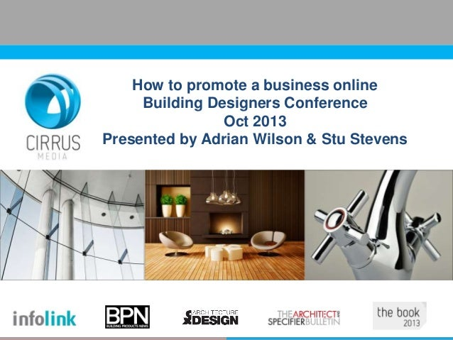 How to promote a business online Building Designers Conference Oct 2013 Presented by Adrian Wilson & Stu Stevens
