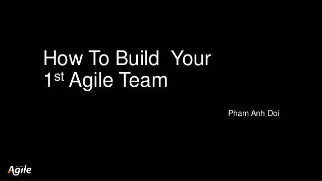 How To Build Your 1st Agile Team Pham Anh Doi