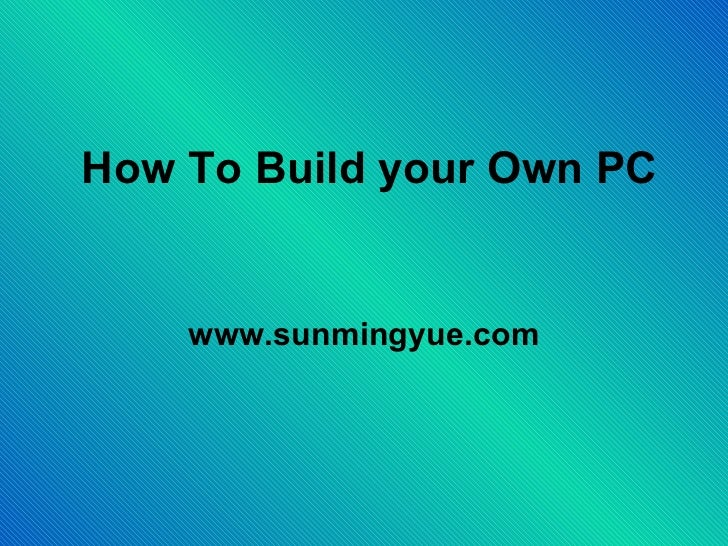 How To Build your Own PC www.sunmingyue.com