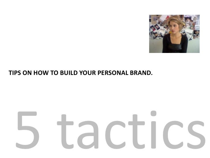 5 tactics<br />TIPS ON HOW TO BUILD YOUR PERSONAL BRAND.<br />