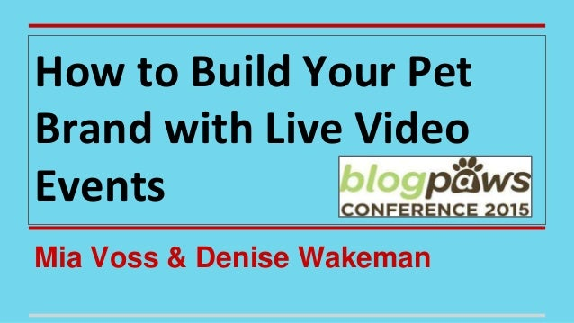 Mia Voss & Denise Wakeman How to Build Your Pet Brand with Live Video Events