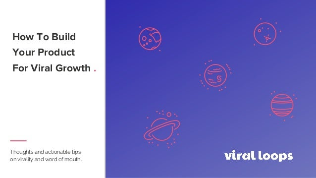 How To Build Your Product For Viral Growth . Thoughts and actionable tips on virality and word of mouth. 4 5 6 8 9