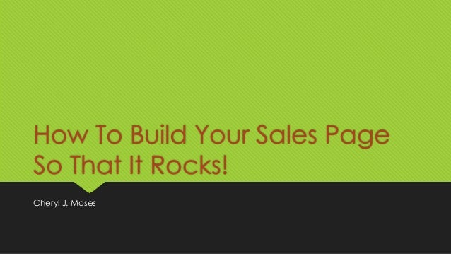 How To Build Your Sales Page So That It Rocks! Cheryl J. Moses