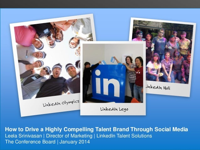How to Drive a Highly Compelling Talent Brand Through Social Media Leela Srinivasan | Director of Marketing | LinkedIn Tal...