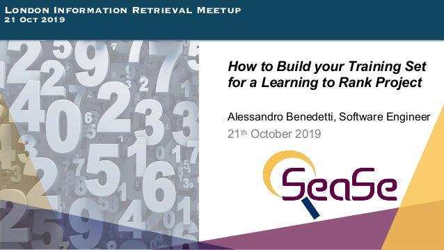 London Information Retrieval Meetup 21 Oct 2019 How to Build your Training Set