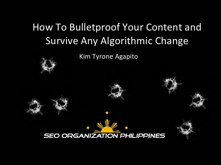 How To Bulletproof Your Content and Survive Any Algorithmic Change Kim Tyrone Agapito