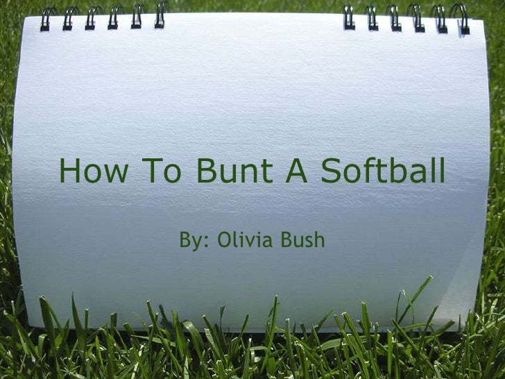 How To Bunt A Softball       By: Olivia Bush