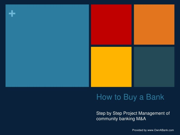 How to Buy a Bank<br />Step by Step Project Management of community banking M&A<br />Provided by www.OwnABank.com<br />