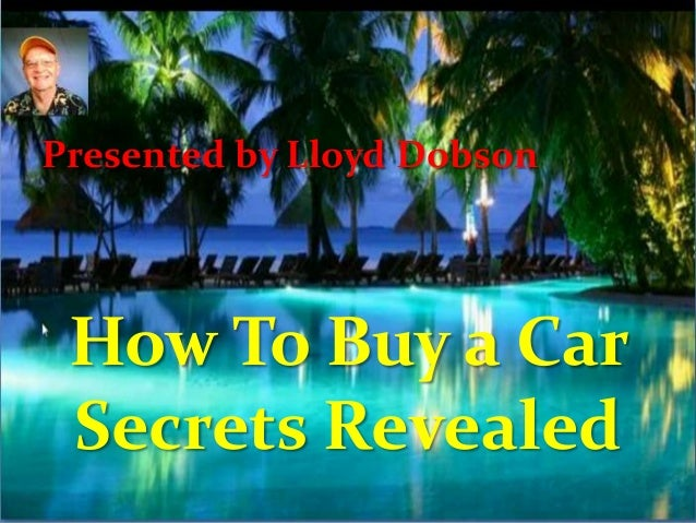 How To Buy a Car Secrets Revealed Presented by Lloyd Dobson