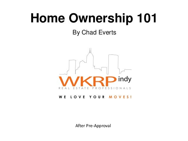 Home Ownership 101  By Chad Everts  After Pre-Approval