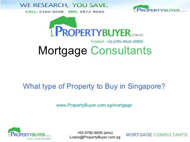 Mortgage  Consultants What type of Property to Buy in Singapore? www.PropertyBuyer.com.sg/mortgage