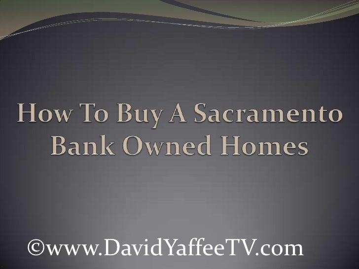 How To Buy A Sacramento Bank Owned Homes<br />©www.DavidYaffeeTV.com<br />