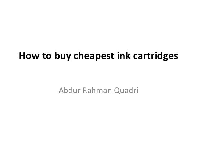 How to buy cheapest ink cartridges Abdur Rahman Quadri