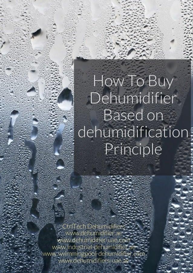 How To Buy Dehumidifier Based on dehumidification Principle CtrlTechDehumidifiers www.dehumidifier.ae www.dehumidifier-uae...