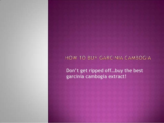 Don't get ripped off…buy the best garcinia cambogia extract!