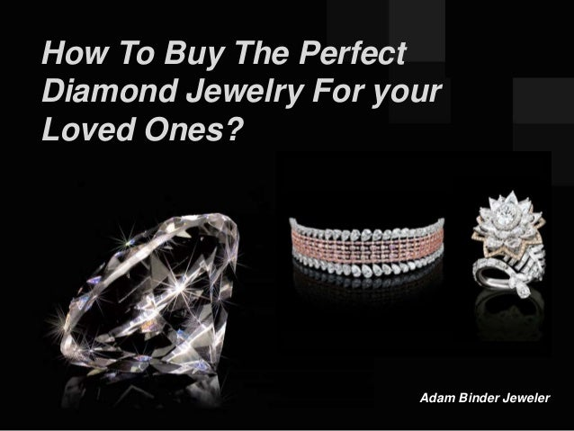Adam Binder Jeweler How To Buy The Perfect Diamond Jewelry For your Loved Ones?