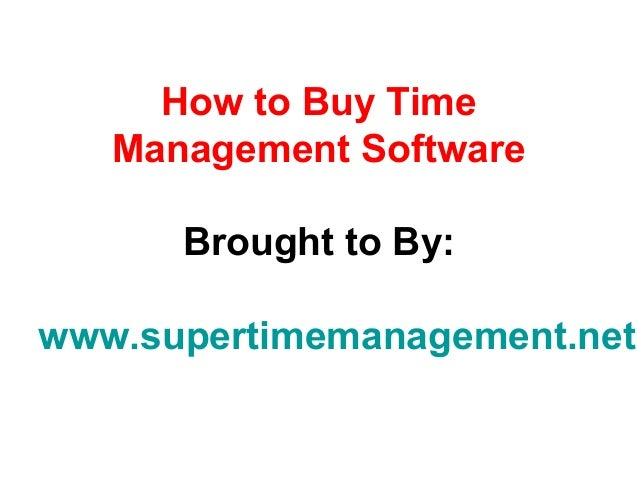 How to Buy Time   Management Software      Brought to By:www.supertimemanagement.net