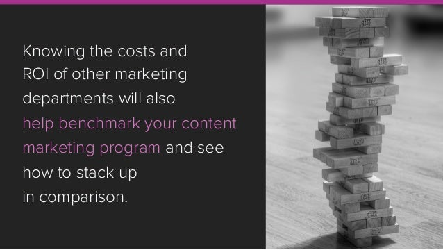 Knowing the costs and ROI of other marketing departments will also help benchmark your content marketing program and see h...