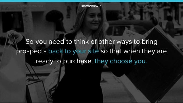 So you need to think of other ways to bring prospects back to your site so that when they are ready to purchase, they choo...
