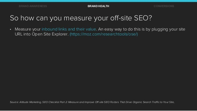 So how can you measure your off-site SEO? • Measure your inbound links and their value. An easy way to do this is by plugg...