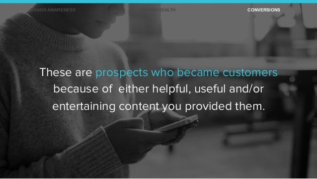 These are prospects who became customers because of either helpful, useful and/or entertaining content you provided them. ...