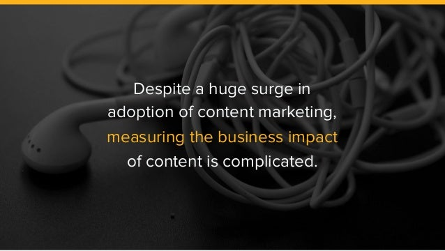 Despite a huge surge in adoption of content marketing, measuring the business impact of content is complicated.
