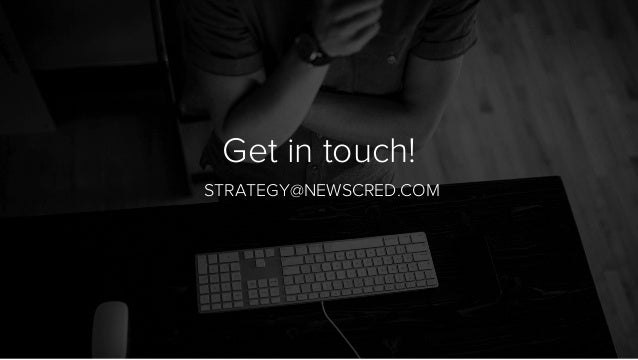 Get in touch! STRATEGY@NEWSCRED.COM