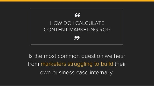 HOW DO I CALCULATE CONTENT MARKETING ROI? Is the most common question we hear from marketers struggling to build their own...